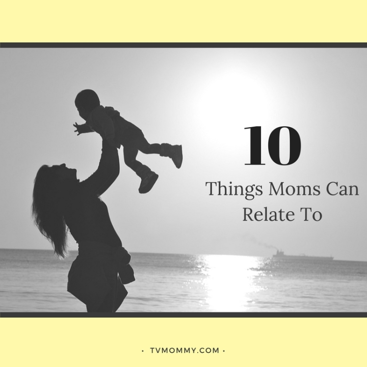 10 Things Moms Can Relate To